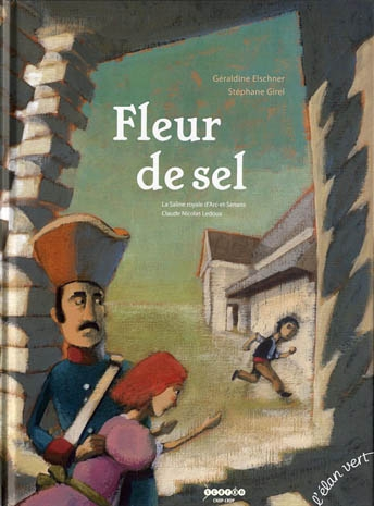 Arc et Senans, Claude Nicolas Ledoux, Saline, Sel, Stephane Girel, Elan Vert, Livre Jeunesse