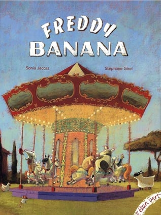 Stephane Girel, Freddy Banana, Elan Vert, Livre Jeunesse, Sonia JAccaz