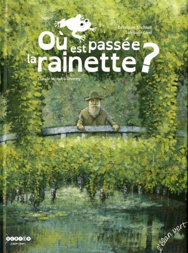Claude Monet, L'Elan Vert, Où est passée Rainette, Stéphane Girel, Jeunesse, Livre